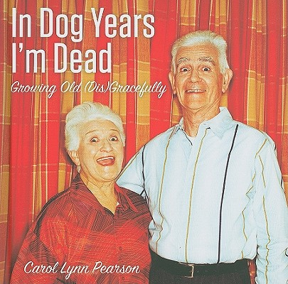 Image for In Dog Years I'm Dead: Growing Old (Dis)Gracefully