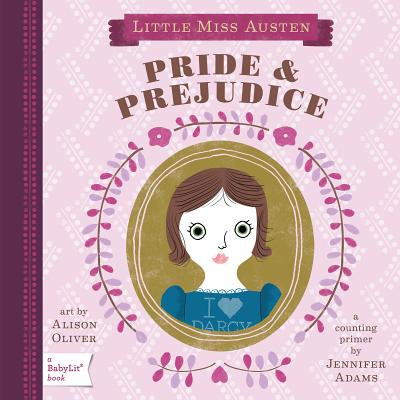 Pride & Prejudice: A BabyLit Board Book (English and English Edition), Jennifer Adams, Alison Oliver
