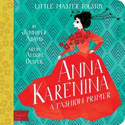 Anna Karenina A BabyLit  Fashion Primer, Jennifer Adams