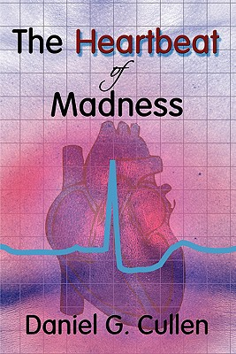 The Heartbeat of Madness, Cullen, Daniel G.