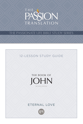 Image for The Book of John (2nd Edition): 12 Lesson Bible Study Guide (The Passionate Life Bible Study Series)