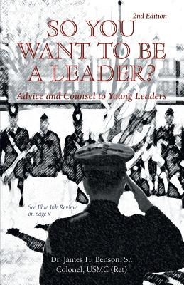 Image for So You Want To Be A Leader?: Advice and Counsel to Young Leaders