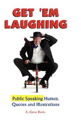 Get 'em Laughing: Public Speaking Humor, Quotes and Illustrations, Davis, E. Gene