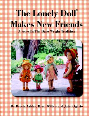 Image for LONELY DOLL MAKES NEW FRIENDS A STORY IN THE DARE WRIGHT TRADITION