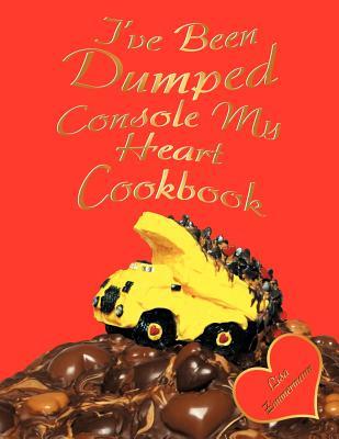 I've Been Dumped Console My Heart Cookbook, Zimmermann, Lisa