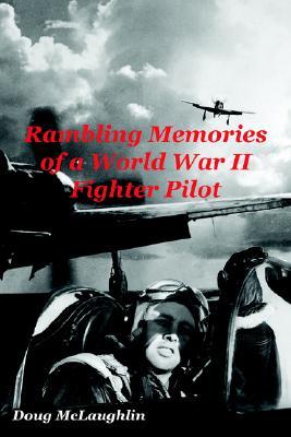 Rambling Memories of a World War II Fighter Pilot, Doug McLaughlin