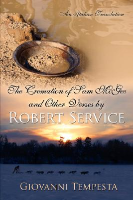 CREMATION OF SAM MCGEE & OTHER (Italian Edition), Robert W. Service