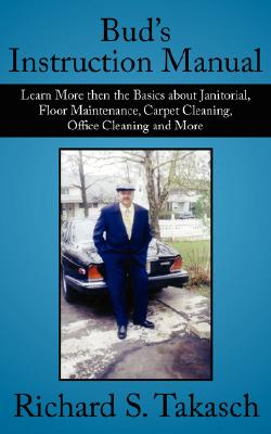 Image for Bud's Instruction Manual: Learn More then the Basics about Janitorial, Floor Maintenance, Carpet Cleaning, Office Cleaning and More