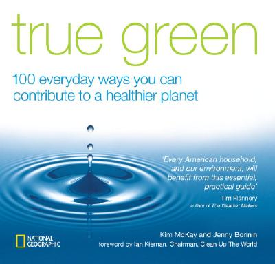Image for True Green: 100 Everyday Ways you Can Contribute to a Healthier Planet (True Green (National Geographic))