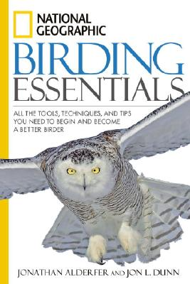 National Geographic Birding Essentials, Alderfer, Jonathan; Dunn, Jon L.