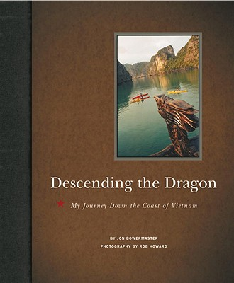 Descending the Dragon  : My Journey down the Coast of Vietnam, Bowermaster, Jon