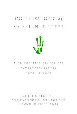 Confessions of an Alien Hunter: A Scientist's Search for Extraterrestrial Intelligence, SHOSTAK, Seth