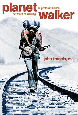 Planetwalker: 22 Years of Walking. 17 Years of Silence., Francis Ph.D., John