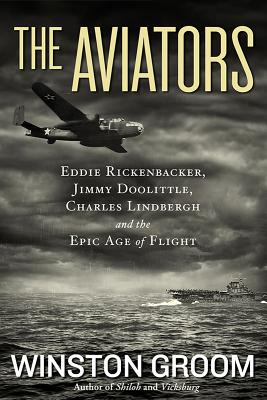 Image for The Aviators: Eddie Rickenbacker, Jimmy Doolittle, Charles Lindbergh, and the Epic Age of Flight