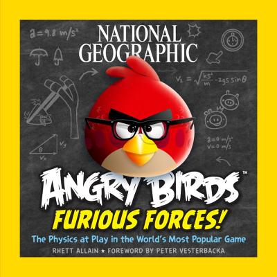 National Geographic Angry Birds Furious Forces: The Physics at Play in the World's Most Popular Game, Allain, Rhett
