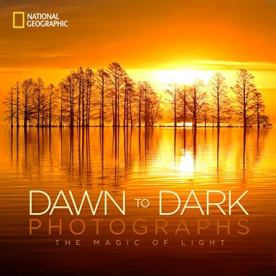 National Geographic Dawn to Dark Photographs: The Magic of Light, National Geographic