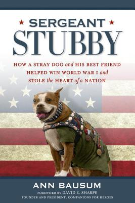 SERGEANT STUBBY: HOW A BRAVE DOG AND HIS BEST FRIEND HELPED WIN WORLD WAR I AND STOLE THE HEART OF A, BAUSUM, ANN