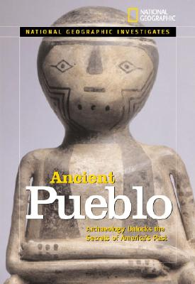 National Geographic Investigates Ancient Pueblo: Archaeology Unlocks the Secrets of America's Past, Anita Croy