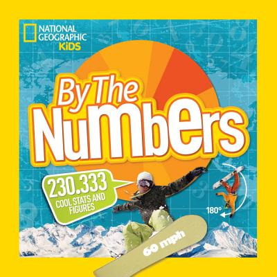 By the Numbers: 110.01 Cool Infographics Packed with Stats and Figures (National Geographic Kids), National Geographic Kids