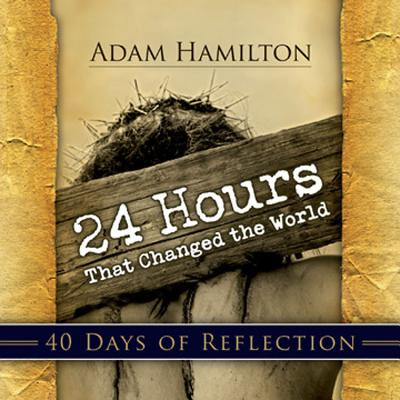 Image for 24 Hours That Changed the World - 40 Days of Reflection