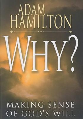 Why?: Making Sense of God's Will, Adam Hamilton