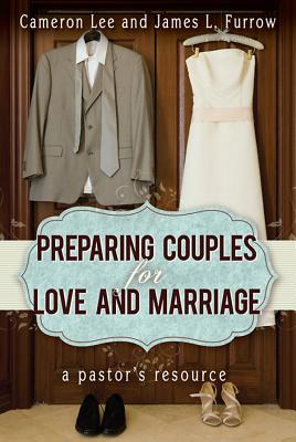 Image for Preparing Couples for Love and Marriage: A Pastor's Resource