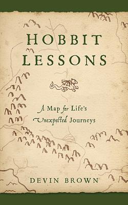Hobbit Lessons: A Map for Life's Unexpected Journeys, Devin Brown
