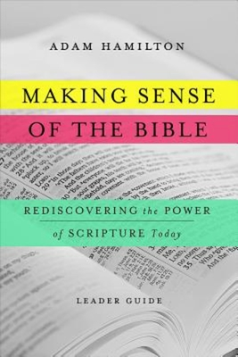 Image for Making Sense of the Bible [Leader Guide]: Rediscovering the Power of Scripture Today