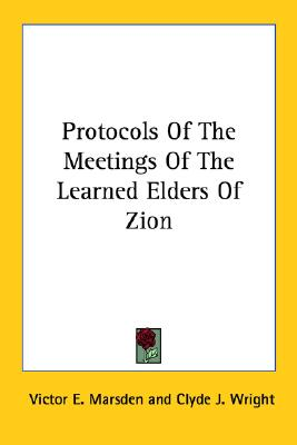 Protocols Of The Meetings Of The Learned Elders Of Zion, Clyde J. Wright (Editor), Victor E. Marsden (Translator)