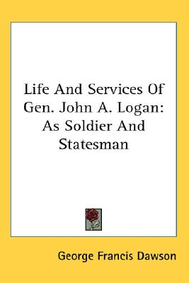 Image for Life and Services of Gen. John A. Logan: As Soldier and Statesman