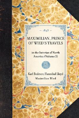 Maximilian, Prince of Wied's Travels: in the Interior of North America (Volume 3) (Travel in America), Bodmer, Karl; Lloyd, Hannibal; Wied, Maximilian