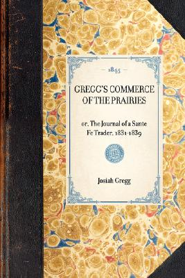 Image for Gregg's Commerce of the Prairies: or, The Journal of a Sante Fe Trader, 1831-1839 (Travel in America)