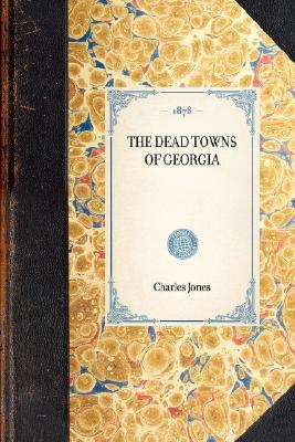 Dead Towns of Georgia (Travel in America), Jones, Charles