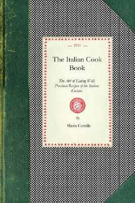 Italian Cook Book: The Art of Eating Well : Practical Recipes of the Italian Cuisine (Cooking in America)