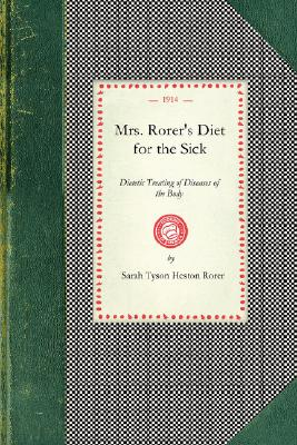 Image for Mrs. Rorer's Diet for the Sick: Dietetic Treating of Diseases of the Body, What to Eat and What to Avoid In Each Case, Menus and the Proper Selection ... Ready Reference List (Cooking in America)