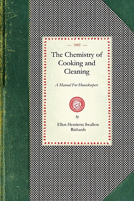 Chemistry Of Cooking and Cleaning: A Manual For Housekeepers (Cooking in America), Richards, Ellen Henrietta