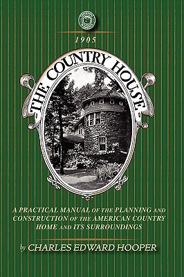 Country House: A Practical Manual of the Planning and Construction of the American Country Home and Its Surrounding (Gardening in America), Hooper, Charles