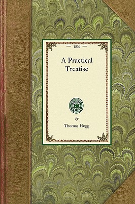 Practical Treatise on ... Flowers: With a Dissertation on Soils and Manures, and Catalogs of the Most Esteemed Varieties of Each Flower (Gardening in America), Hogg, Thomas