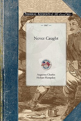 Never Caught: Personal Adventures Connected with Twelve Successful Trips in Blockade-running During the American Civil War, 1863-1864, Hobart-Hampden, Augustus
