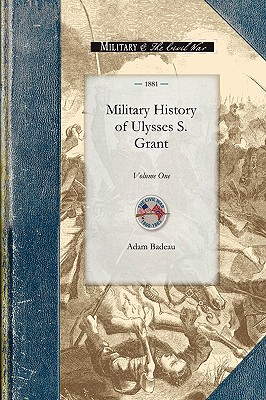 Military History of Ulysses S. Grant: Volume One (Civil War), Badeau, Adam