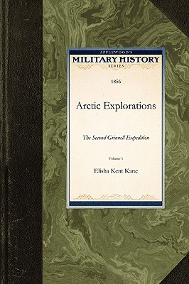 Arctic Explorations: The Second Grinnell Expedition (Military History)