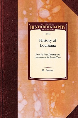 History of Louisiana: From Its First Discovery and Settlement to the Present Time (Historiography), Bunner, E.