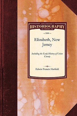 History of Elizabeth, New Jersey: Including the Early History of Union County (Historiography), Hatfield, Edwin