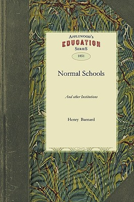 Normal Schools: And other Institutions, Agencies, and Means Designed for the Professional Education of Teachers, Barnard, Henry