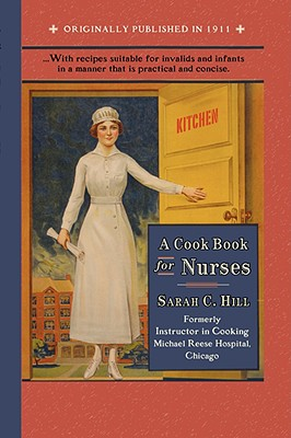 Cook Book for Nurses (Cooking in America), Hill, Sarah
