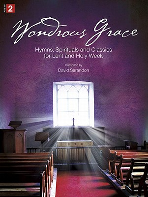 Image for c Wondrous Grace: Hymns, Spirituals and Classics for Lent and Holy Week