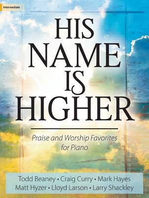 Image for His Name Is Higher: Praise and Worship Favorites for Piano (Sacred Piano)