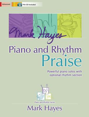 Image for Mark Hayes: Piano and Rhythm Praise: Powerful Piano Solos with Optional Rhythm Section