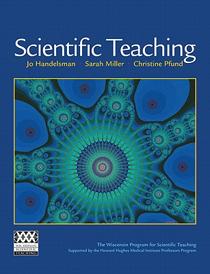 Scientific Teaching, Jo Handelsman; Sarah Miller; Christine Pfund