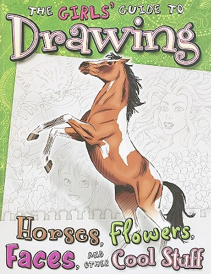 Image for Girls' Guide to Drawing: Horses, Flowers, Faces and Other Cool Stuff (Drawing Fu